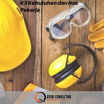 K3 Kebutuhan dan Hak Pekerja