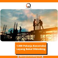 1.000 Pekerja Konstruksi Layang Bakal Dibimbing.