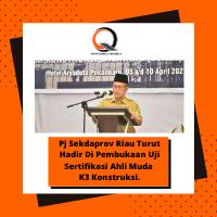 Pj Sekdaprov Riau Turut Hadir Di Pembukaan Uji Sertifikasi Ahli Muda K3 Konstruksi.