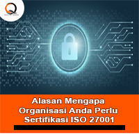 Alasan Mengapa Organiasi Anda Perlu Sertifikasi ISO 27001