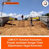 LSM ICTI Temukan Keanehan, Proyek Jembatan Sungai Tiram Diperkirakan Gagal Kontruksi