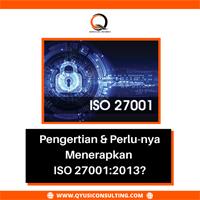 Pengertian & Perlu-nya Menerapkan ISO 27001:2013?